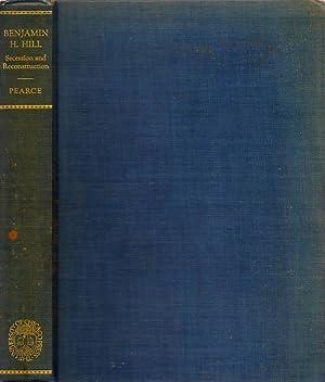 Benjamin H. Hill Secession and Reconstruction: Pearce, Haywood J. Jr.