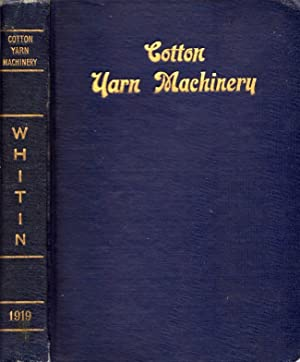 Illustrated and Descriptive Catalog of Whitin Cotton Yarn Machinery and Handbook of Useful ...