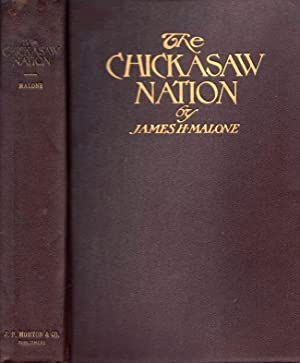 The Chickasaw Nation: A Short Sketch of A Noble People: Malone, James H.