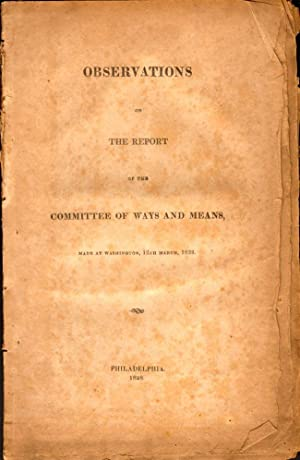 Observations on the Report of the Committee of Ways and Means, Made at Washington, 12th March, 1828...