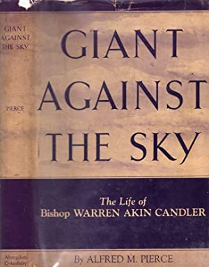 Giant Against the Sky. The Life of: Pierce, Alfred M.