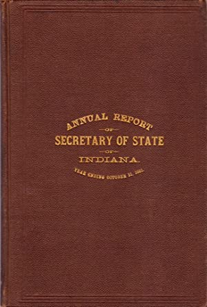 Report of the Secretary of State of the State of Indiana, for the Year Ending October 31, 1881. To ...