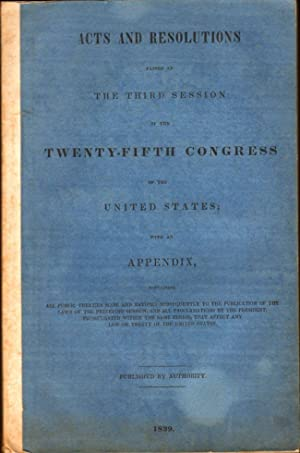 Acts and Resolutions Passed at The Third Session of the Twenty-Fifth Congress of the United States:...