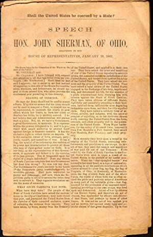 Speech of Hon. John Sherman, of Ohio, Delivered in the House of Representatives, January 18, 1861: ...