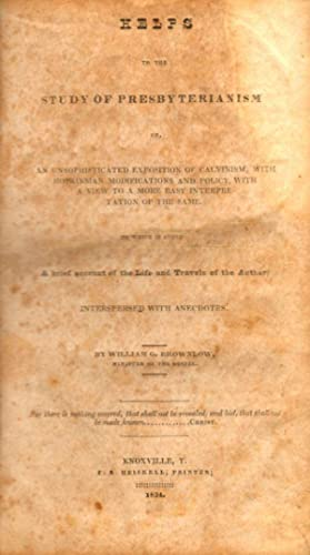 Helps to the Study of Presbyterianism.To Which is Added a Brief Account of the Life and Travels of ...
