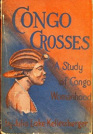 Congo Crosses: A Study of Congo Womanhood: Kellersberger, Julia Lake