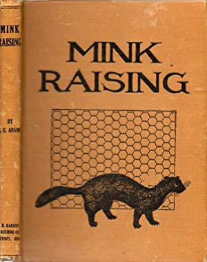 Mink Raising: A Book of Practical Information: Adams, L. H.