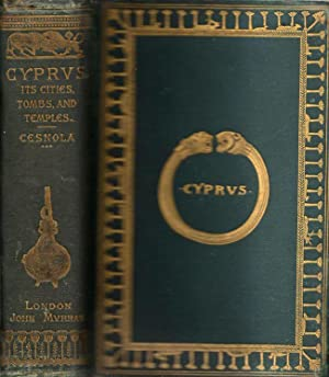 Cyprus: Its Ancient Cities, Tombs, and Temples: A Narrative of Researches and Excavations During ...