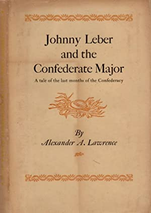 Johnny Leber and the Confederate Major. A: Lawrence, Alexander A.