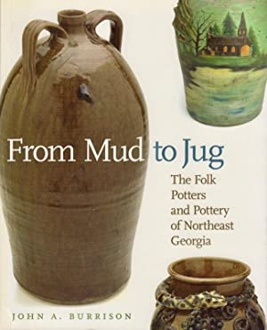 From Mud to Jug The Folk Potters and Pottery of Northeast Georgia