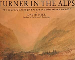 Turner in the Alps The Journey through France & Switzerland in 1802