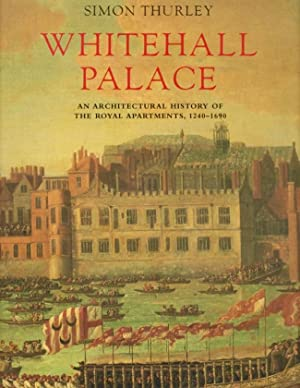 Whitehall Palace An Architectural History of the Royal Apartments, 1240-1690