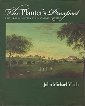 The Planter's Prospect Privilege and Slavery in Plantation Paintings