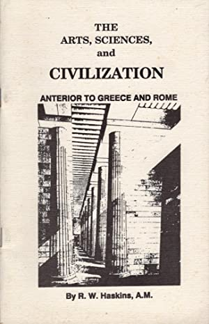 The Arts, Sciences and Civilization Anterior to Greece and Rome