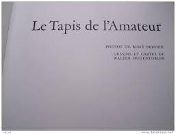 Le Tapis de l'Amateur ( du COLLECTIONNEUR): E Gans-Ruedin ( Photos de René Bersier , dessins de...