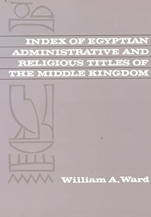 Index of Egyptian Administrative Religious Titles of: Ward, William.