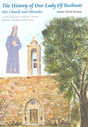The History of Our Lady Of Bechwat: Karam, Issam Farid