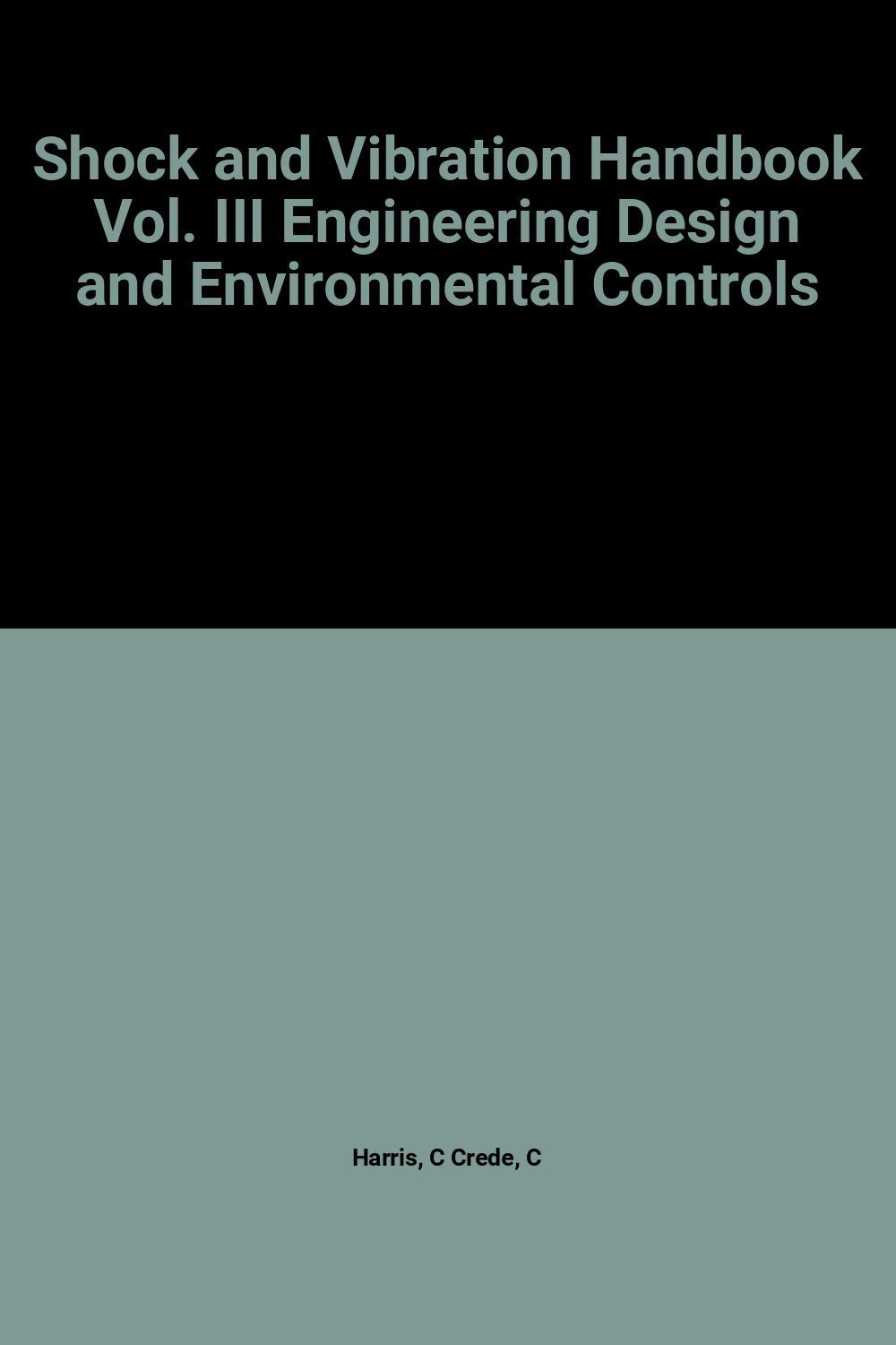 Shock and Vibration Handbook Vol. III Engineering Design and Environmental Controls C Crede Harris Near Fine Hardcover
