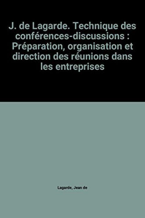 J. de Lagarde. Technique des conférences-discussions : Préparation, organisation et direction des réunions dans les entreprises Jean de Lagarde Near