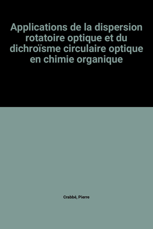 Applications de la dispersion rotatoire optique et du dichroïsme circulaire optique en chimie organique
