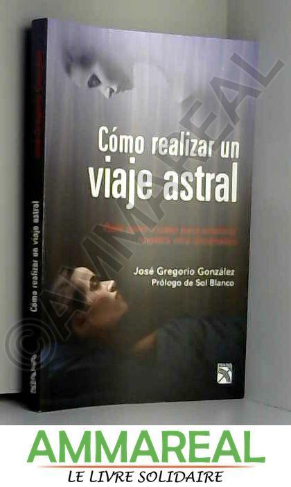 Como realizar un viaje astral: Guia para explorar nuestra otra dimension (Spanish Edition)