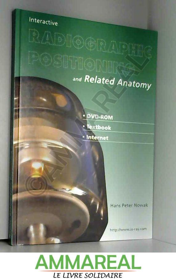 Interactive Radiographic Positioning and Related Anatomy by H.P. ...