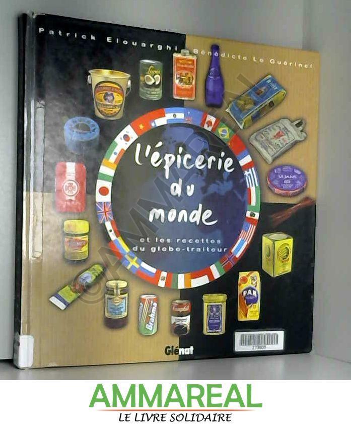L'épicerie du monde : Et les recettes du globe-traiteur - Bénédicte Le Guérinel et Patrick Elouarghi