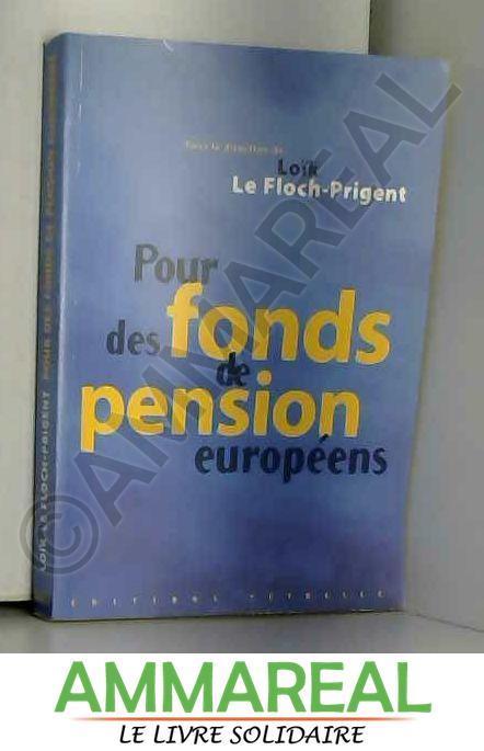 Pour des fonds de pension européens - Collectif et Loïk Le Floch-Prigent