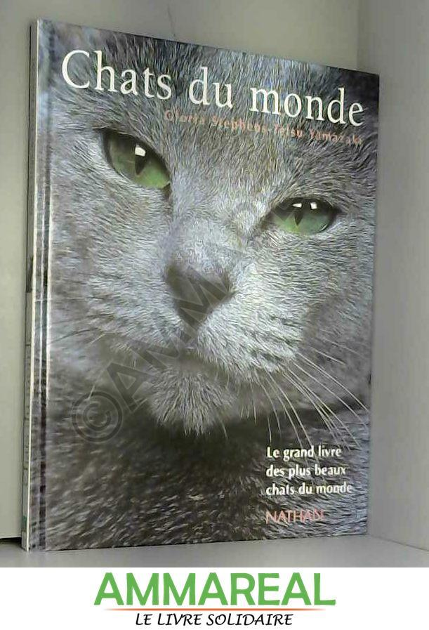 Chats du monde. Le Grand Livre des plus beaux chats du monde - Gloria Stephens et Tetsu Yamazaki