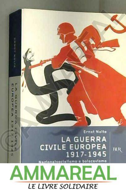 La guerra civile europea 1917-1945. Nazionalsocialismo e bolscevismo - Ernst Nolte, F. Coppellotti, V. Bertolino et G. Russo