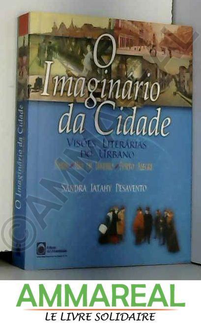 O imaginário da cidade: Visões literárias do urbano : Paris, Rio de Janeiro, Porto Alegre (Portuguese Edition) - Sandra Jatahy Pesavento