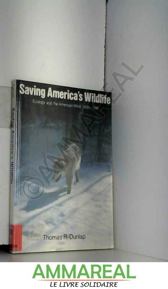 Saving America's Wildlife: Ecology and the American Mind, 1850-1990 - Thomas Dunlap