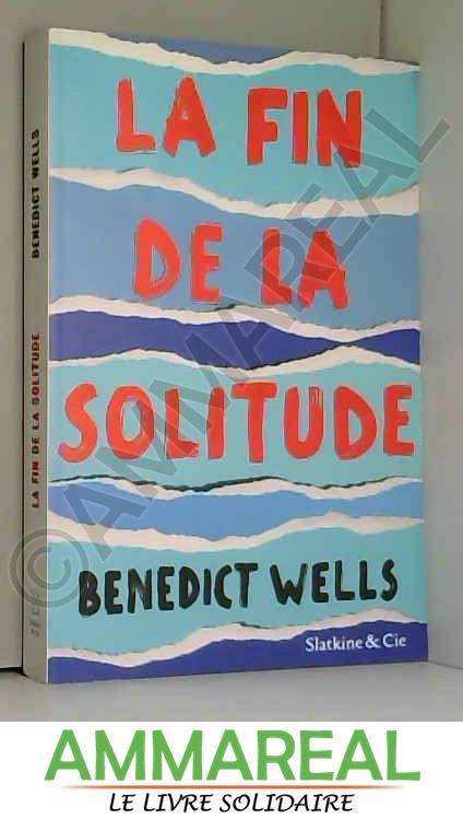La fin de la solitude - Benedict Wells et Juliette Aubert
