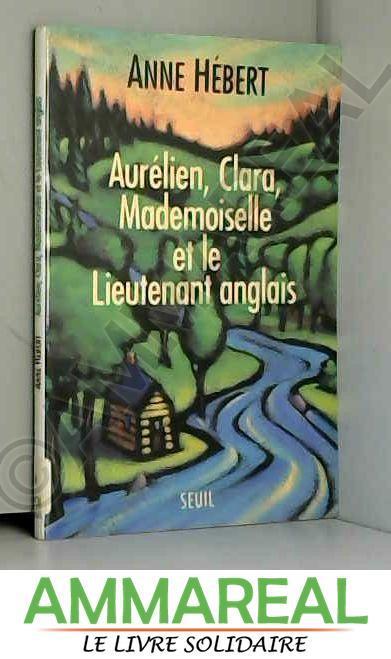 Aurélien, Clara, Mademoiselle et le lieutenant anglais : Récit - Anne Hébert