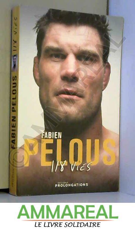 Fabien Pelous : 118 vies - Fabien Pelous, Benoît Pensivy et Jean-Paul Dubois