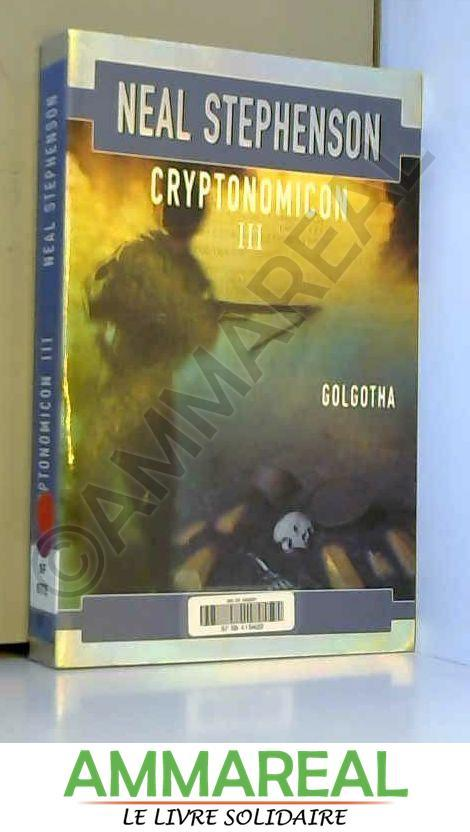 Cryptonomicon Tome 3 Golgotha