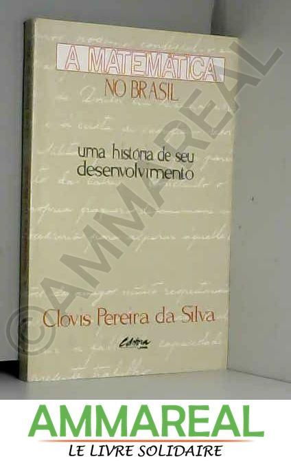 A Matematica No Brasil: Uma Historia De Seu Desenvolvimento (Portuguese Edition) (Em Portuguese do Brasil)