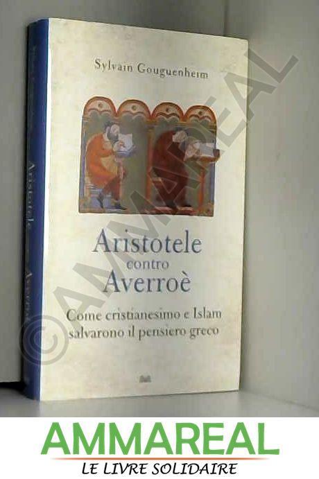 Aristotele contro Averroè. Come cristianesimo e Islam salvarono il pensiero greco - Sylvain Gouguenheim et S. Arena