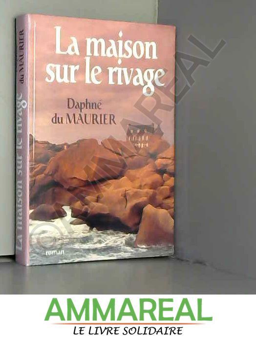 La maison du rivage. Roman traduit de l'anglais. [Relié] by MAURIER (Daphné du) - Daphne Du Maurier et Maurice-Bernard Endrèbe