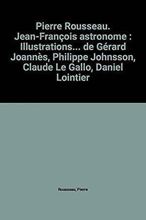Pierre Rousseau. Jean-François astronome : Illustrations. de: Pierre Rousseau