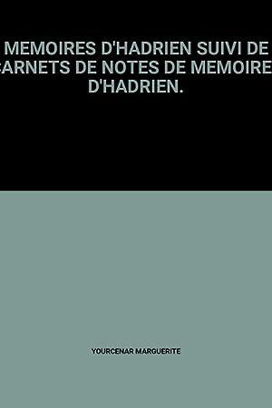 MEMOIRES D'HADRIEN SUIVI DE CARNETS DE NOTES: YOURCENAR MARGUERITE