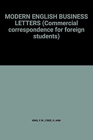 MODERN ENGLISH BUSINESS LETTERS (Commercial correspondence for: F.W.; CREE KING