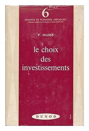 Le Choix Des Investissements; Criteres Et Methodes: Pierre Masse