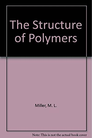 The Structure of Polymers: M. L. Miller