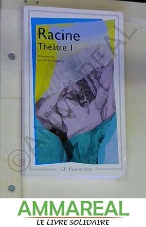 Racine : Théâtre complet, tome 1 : Jean Racine et