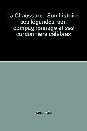 La Chaussure : Son histoire, ses légendes,: Michel Juignet