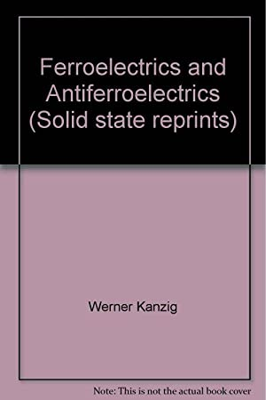 Ferroelectrics and Antiferroelectrics: W. Kanzig