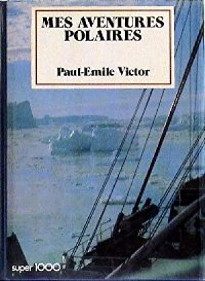 Mes aventures polaires (Collection Super 1000): Paul-Émile Victor et