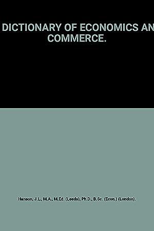 A DICTIONARY OF ECONOMICS AND COMMERCE.: J.L. Hanson