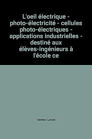 L'oeil électrique - photo-électricité - cellules photo-électriques: Chrétien (Lucien)